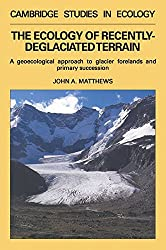 Ecol Recently Deglaciated Terrain: A Geoecological Approach to Glacier Forelands (Cambridge Studies in Ecology)