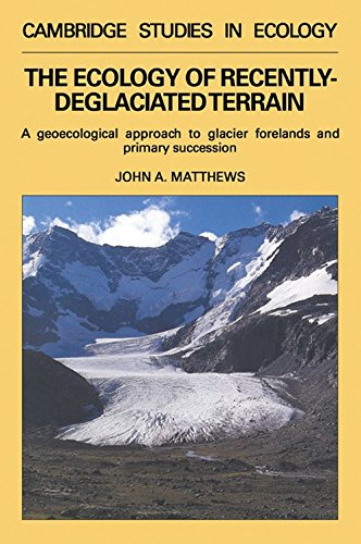 The Ecology of Recently-Deglaciated Terrain: A Geoecological Approach to Glacier Forelands (Cambridge Studies in Ecology)