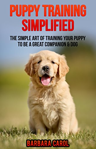 Puppy Training Simplified: The Simple Art of Training Your Puppy to Be a Great Companion & Dog (Dogs & Pets Book 2) (English Edition) por Barbara Carol