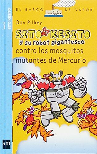 Sito Kesito y su robot gigantesco contra los mosquitos mutantes de Mercurio (Barco de Vapor Azul) por Dav Pilkey