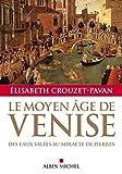 Le Moyen-Âge de Venise: Des eaux salées au miracle de pierres