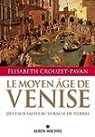 Le Moyen Age de Venise : Des eaux sal...