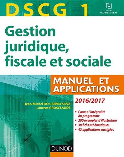 DSCG 1 - Gestion juridique, fiscale et sociale 2016/2017 - 10e éd - Manuel et Applications, Corrigés: Manuel et Applications, Corrigés inclus