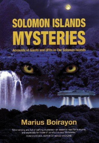 Solomon Islands Mysteries: Accounts of Giants and UFOs in the Solomon Islands por Marius Boirayon