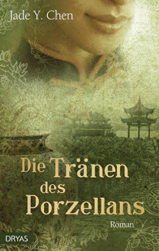 Die Tränen des Porzellans: Historischer Roman aus China