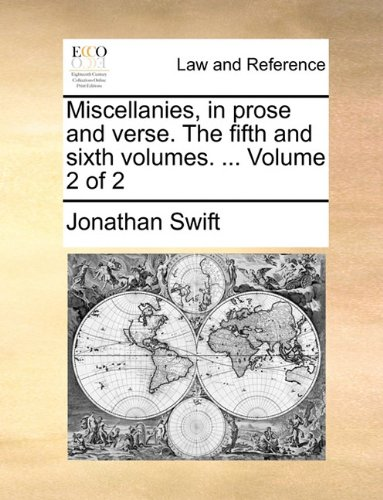 Miscellanies, in prose and verse. The fifth and sixth volumes. ...  Volume 2 of 2 por Jonathan Swift
