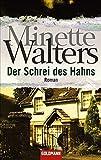 Der Schrei des Hahns: Roman - Minette Walters