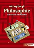 Philosophie: Basiswissen zum Mitreden (Nachgefragt)