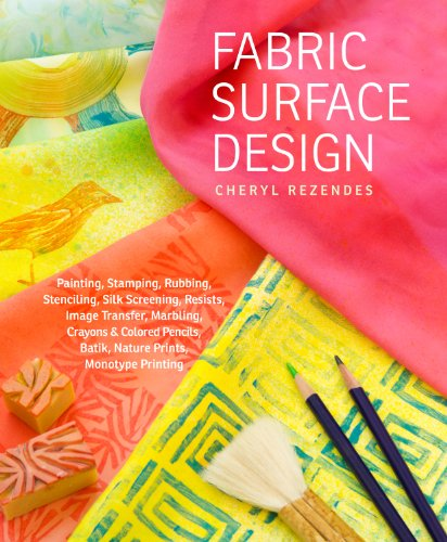Fabric Surface Design: Painting, Stamping, Rubbing, Stenciling, Silk Screening, Resists, Image Transfer, Marbling, Crayons & Colored Pencils, Batik, Nature Prints, Monotype Printing (English Edition) -