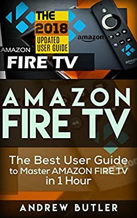 Amazon Fire Tv The Best User Guide To Master Amazon Fire Tv In 1