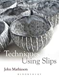 Techniques Using Slips (Ceramics Handbooks)