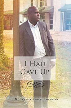 I Had Gave Up (English Edition) di [Mr. Xavier Tobias Thornton]