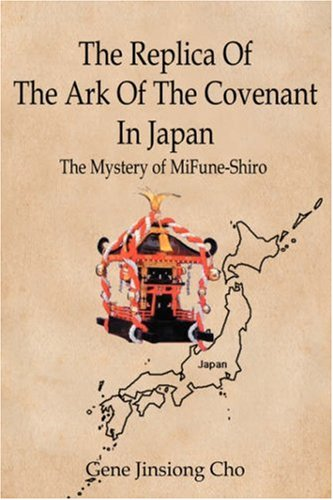 The Replica of the Ark of the Covenant in Japan: The Mystery of Mifune-Shiro por Gene Jinsiong Cho