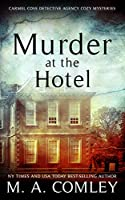 Murder At The Hotel (The Carmel Cove Cozy Mystery Series Book 2) (English Edition)