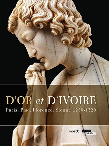 D'or et d'Ivoire : Paris, Pise, Florence, Sienne 1250-1320 par Xavier Dectot
