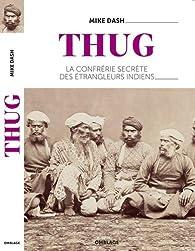 Thug : La confrérie secrète des étrangleurs indiens par Mike Dash