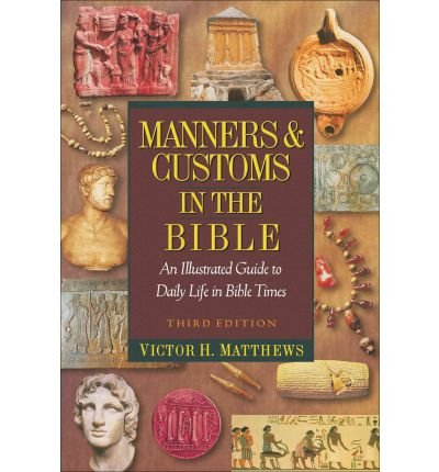 Manners & Customs in the Bible: An Illustrated Guide to Daily Life in Bible Times (Hardback) - Common