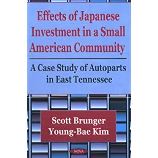 Effects of Japanese Investment in a Small American Community: A Case Study of Autoparts in East Tennessee by Scott Brunger (2002-03-15)
