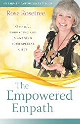 The Empowered Empath: Owning, Embracing, and Managing Your Special Gifts (Empath Empowerment? Book) by Rose Rosetree (2014-12-23)