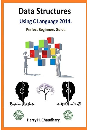 Data Structures Using C Language : Perfect Beginners Guide.