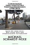 Chronologie eines albanischen Vierteljahrhunderts (1990-2015): Band III (2010-2015): Der lange Weg zur europäischen Integration (Albanian Studies)