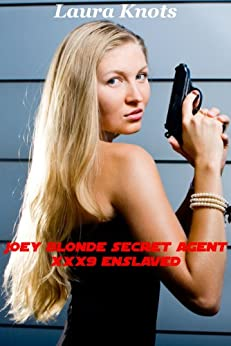 JOEY BLONDE SECRET AGENT XXX9 ENSLAVED by [KNOTS, LAURA]