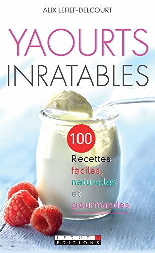 Yaourts inratables: 100 recettes faciles...