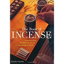 The Book of Incense: Enjoying the Traditional Art of Japanses Scents