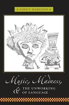 Music, Madness, and the Unworking of Language par [Hamilton, John T]