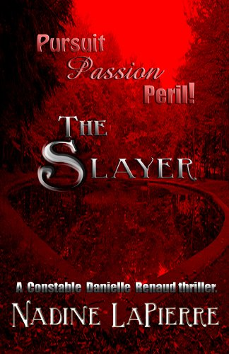The Slayer (An RCMP Constable Danielle Renaud thriller. Book 1) (English Edition)