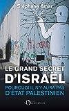Le grand secret d'Israël : Pourquoi il n'y aura pas d'Etat palestinien