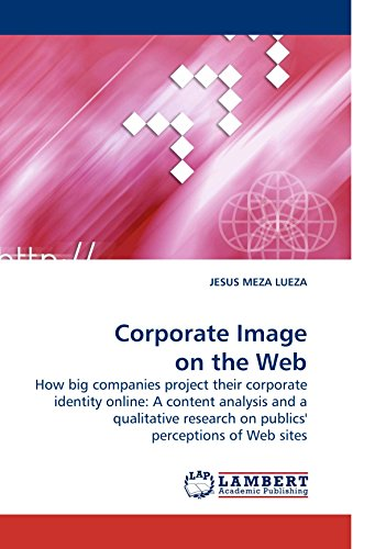 Corporate Image on the Web: How big companies project their corporate identity online: A content analysis and a qualitative research on publics' perceptions of Web sites