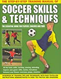[(The Step-by-step Training Manual of Soccer Skills & Techniques : Hundreds of Training Tips and Techniques, with Easy-t