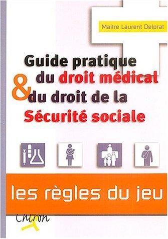 Guide pratique du droit médical et du droit de la Sécurité sociale