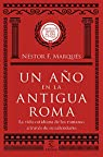 Un año en la antigua Roma: La vida cotidiana de los romanos a través de su calendario par Néstor F. Marqués González