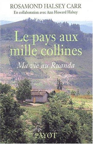 Le Pays aux mille collines : Ma vie au Rwanda