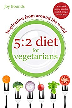 5:2 diet for vegetarians - Inspiration from around the world: 4 weeks of calorie-counted meals and recipes for fast days by [Bounds, Joy]