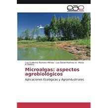 Microalgas: aspectos agrobiológicos: Aplicaciones Ecológicas y Agroindustriales
