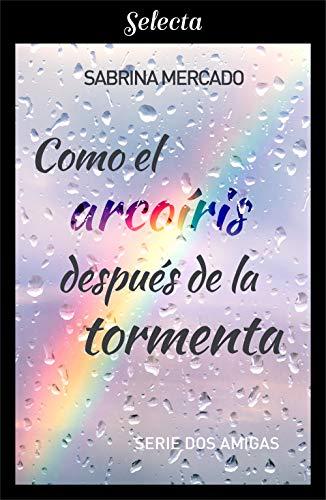 Como el arcoíris después de la tormenta (Bilogía Dos Amigas 1) de Sabrina Mercado