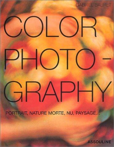 Color photography. Portrait, nature morte, nu, paysage... par Gabriel Bauret