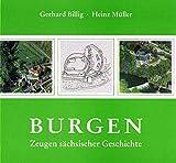 Burgen: Zeugen sächsischer Geschichte - Gerhard Billig