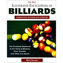 The New Illustrated Encyclopedia of Billiards: The Complete Reference to the World of Billiards, Pool, Snooker and Other Cue Sports