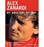 Alex Zanardi: My Sweetest Victory: A Memoir of Racing Success, Adversity, and Courage (Paperback) - Common