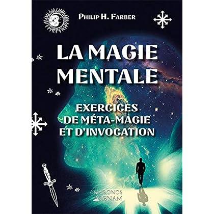 La magie mentale: Exercices de méta-magie et d'invocation