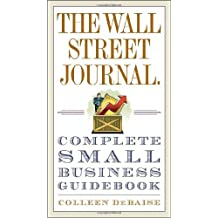 The Wall Street Journal. Complete Small Business Guidebook by Colleen DeBaise (2009-12-29)