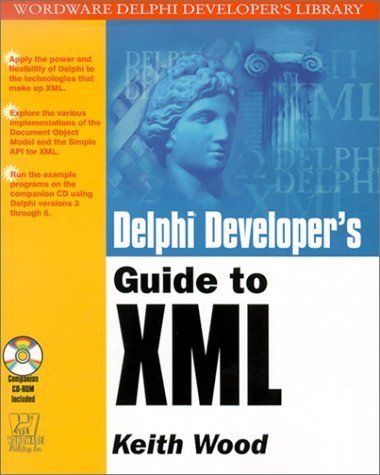 Delphi Developer's Guide to XML (Wordware Delphi Developer's Library) by Keith Wood (2001-08-25)