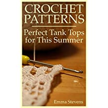 Crochet Patterns: Perfect Tank Tops for This Summer: (Crochet Projects, Crochet Stitches) (English Edition)
