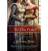 (TO DIE FOR: A NOVEL OF ANNE BOLEYN (ORIGINAL) ) By Byrd, Sandra (Author) Paperback Published on (08, 2011)