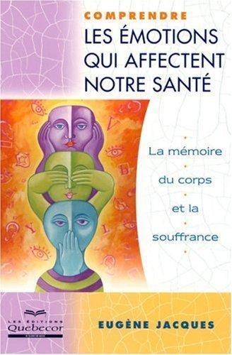 Comprendre les Emotions Qui Affectent Notre Sante la Mémoire du Corps et la Souffrance de Jacques Eugène (7 février 2008) Broché