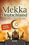 Mekka Deutschland: Die stille Islamisierung